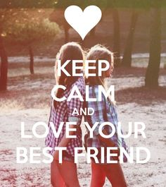 Keep calm and love your best friend - Pinned by #PinkPad, the women's health app. pinkp.ad