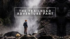 The Trailhead pants are waterproof, durable, packable, & versatile, making them the ultimate everyday mountain to city pant.