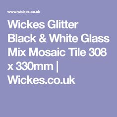 Wickes Glitter Black & White Glass Mix Mosaic Tile 308 x 330mm | Wickes.co.uk