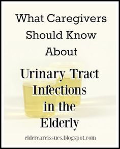 Signs and symptoms of urinary tract infections in the elderly, and what caregivers should know about managing UTI's.
