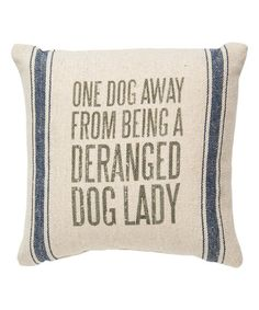 Primitives by Kathy Deranged Dog Lady Throw Pillow   zulily