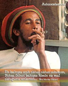 ilk bakışta aşık oldun oldun adamım, yoksa ikinci bakışta kimin ne olduğunu anlarsın.. sözler Bob Marley