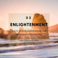 Enlightenment: a state of deep understanding and acceptance of Divine Will. Upon A Received Heart by TOCCABAL Inspirational Books, Acceptance, Encouragement, Wisdom, Deep, Heart, Quotes, Quotations, Qoutes