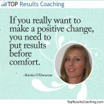 Why you need to put results before comfort | TopResultsCoaching - Productivity Coaching