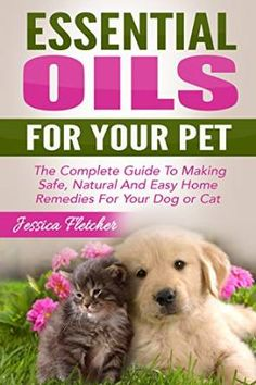 Essential Oils For Your Pet: The Complete Guide To Making Safe, Natural And Easy Home Remedies For Your Dog or Cat (Essential Oils for Pets, Essential Oils for Dogs, Essential Oils for Cats) by Jessica Fletcher Are Essential Oils Safe, Essential Oil Uses, Doterra Essential Oils, Young Living Essential Oils, Coconut Oil For Dogs, Oils For Dogs, Young Living Oils, Cat Health, Back To Nature