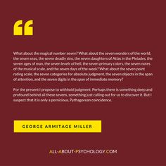 Quote from George A. Miller's classic article 'The Magical Number Seven, Plus or Minus Two: Some Limits on Our Capacity for Processing Information,' which you can read in full for free via the following link. http://www.all-about-psychology.com/george-a-miller.html #psychology
