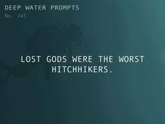 Odd Prompts for Odd Stories  Text: Lost Gods were the worst hitchhikers.