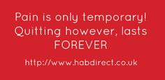 Pain is only temporary! Quitting however, lasts FOREVER...