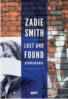 """Zadie Smith: """"Lost and Found. Opowiadania"""""""