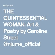 THE QUINTESSENTIAL WOMAN: Art & Poetry by Caroline Street @niume_official