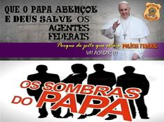 The pope bless, and God save the feds, because the way it is, the Federal Police will end!!