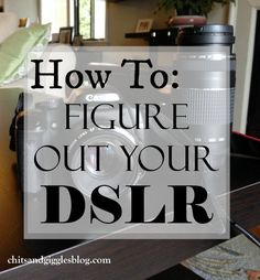 How To: Figure Out Your DSLR