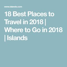 18 Best Places to Travel in 2018 | Where to Go in 2018 | Islands