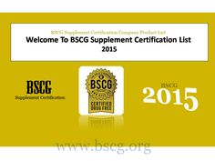 BSCG provide product of Company Supplement Certification and testing. So we do…