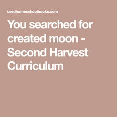 You searched for created moon - Second Harvest Curriculum Homeschool Books, Curriculum, Harvest, Moon, Search, Resume, The Moon, Teaching Plan, Searching