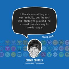 Inspiring startup qoutes - Dennis Crowley - Foursquare
