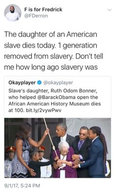 """""""The daughter of an American slave dies today [August 25, 2017]. 1 generation removed from slavery. Don't tell me how long ago slavery was.""""  ~ @FDerron  Photo credit: Jonathan Newton"""