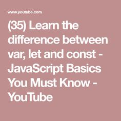 (35) Learn the difference between var, let and const - JavaScript Basics You Must Know - YouTube