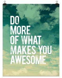 Do more of what makes you awesome. #RfRQuotes