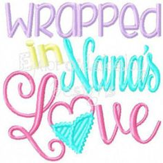 PURCHASED Wrapped In Nana's Love 4x4 Machine Embroidery Design (Different Name Please Ask) For Blankets, Onesies, Bibs, Cloth Diapers, or Baby Shower
