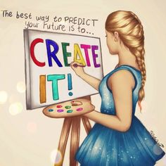 La mejor manera de predecir tu futuro es...crearlo... obra bellísima de Kristina Webb