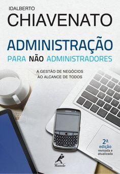 Administração para Não Administradores: a gestão de negócios ao alcance de todos - 2ª edição