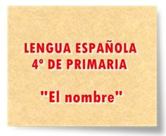 "LENGUA ESPAÑOLA DE 4º DE PRIMARIA: ""El nombre"" Education, Spanish Language, Teaching Resources, Names, Learning, Platform, Training, Educational Illustrations, Onderwijs"