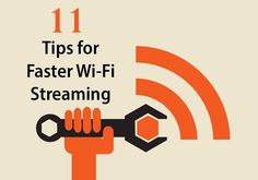 11 Tips for Faster Wi-Fi Streaming
