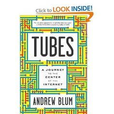 Tubes: A Journey to the Center of the Internet: Amazon.co.uk: Andrew Blum: Books