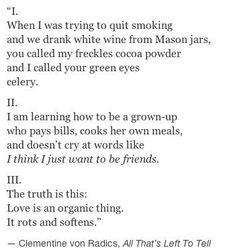 IV: I am learning to quit smoking, but when white wine tastes bitter and of your eyes, I yearn for something a little more painful. Poem Quotes, Lyric Quotes, Words Quotes, Wise Words, Life Quotes, Sayings, Qoutes, Writing Poetry, Writing Prompts