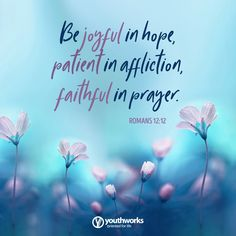 Be joyful in hope, patient in affliction, faithful in prayer. Romans 12:12 Romans 12, Verse Of The Day, Start The Day, Live Life, Prayers, Joyful, Wisdom, Faith, God