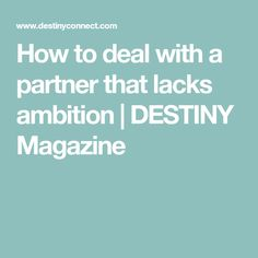 DESTINY Magazine - We're all compatible in different ways, but being with someone who lacks ambition when it comes to their dreams or goals can weigh heavily on the relationship My Destiny, Ambition, Competition, Relationship, Magazine, Magazines, Relationships, Warehouse, Newspaper