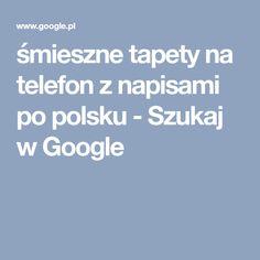 śmieszne tapety na telefon z napisami po polsku - Szukaj w Google
