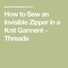 How to Sew an Invisible Zipper in a Knit Garment - Threads