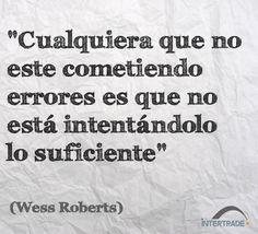 """#Frases #Motivacion """"Cualquiera que no este cometiendo errores es que no está intentándolo lo suficiente"""" Wess Roberts"""