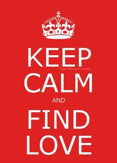Keep calm and find love.