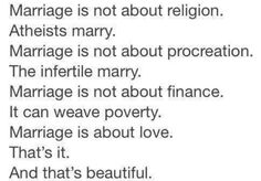 Marriage is not about religion. Marriage is not about procreation. The infertile marry. Marriage is not about finance. It can weave poverty. Marriage is about LOVE. And that's beautiful. Best Marriage Advice, Save My Marriage, Quotes Marriage, Perfect Marriage, Happy Marriage, We Are The World, In This World, Couple Questions, This Or That Questions