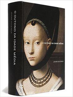O Outono da Idade Média, Johan Huizinga 656 Pgs - Livros na Amazon.com.br