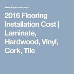 2016 Flooring Installation Cost | Laminate, Hardwood, Vinyl, Cork, Tile