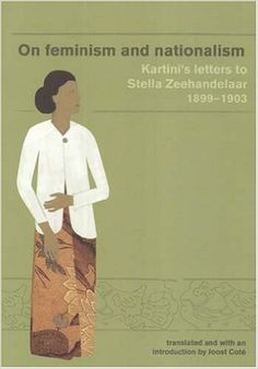 Amazon.com: On Feminism and Nationalism: Kartini's Letters to Stella Zeehandelaar 1899-1903 (Revised edition) (Monash Papers on Southeast Asia) (9781876924355): Raden Ajeng Kartini, Joost Coté: Books