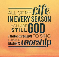 I have a reason to worship, no matter what!
