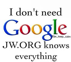 I don't need Google. #JW.org knows everything! #truth