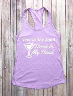 Toes In The Sand Drink In My Hand tank top . Beach Tanks, Game Day Shirts, T Shirt Transfers, Mama Shirt, Summer Shirts, Printed Shirts, Shirt Style, Athletic Tank Tops, T Shirts For Women