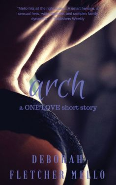 Arch (A One Love Short Story) (Volume 1) by Deborah Fletcher Mello. Award-winning songstress, Archer Hall Santana feels like her life is imploding around her. Her high-profile marriage is ending, her career is on a crash and burn, and an unlikely betrayal proves there is no one in her corner. Archer is weary of pretending all is well when everything feels broken. Unable to bear any more heartache she is ready to put an end to it all and suffer the consequences of her actions. But life…