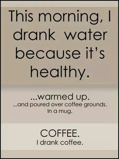 This morning I drank water because it's healthy…warmed up…and poured over coffee grounds. I drank coffee. I Drink Coffee, Coffee Talk, Coffee Is Life, I Love Coffee, Coffee Break, My Coffee, Morning Coffee, Coffee Shop, Coffee Cups