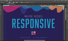 Responsive design is now available in Adobe Muse allowing web designers more creativity and spontaneity.