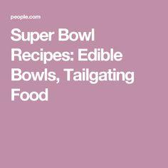 Super Bowl Recipes: Edible Bowls, Tailgating Food