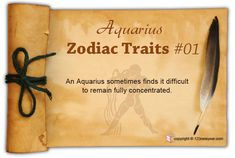 An Aquarius sometimes finds it difficult to remain fully concentrated.