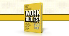 Read Work Rules!, a new book from Laszlo Bock, Google's SVP of People…
