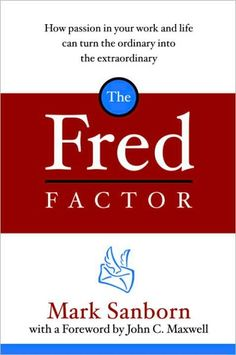 "The Fred Factor ""Motivational.""  The Fred Factor: How Passion in Your Work and Life Can Turn the Ordinary into the Extraordinary"